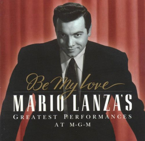 Be My Love: Mario Lanza's Greatest Performances at MGM