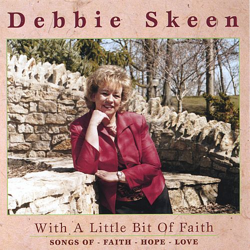 With a Little Bit of Faith - Debbie Skeen | Songs, Reviews