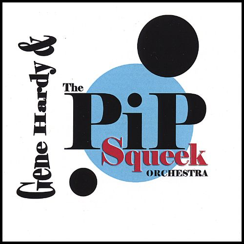 Gene Hardy & the Pip Squeek Orchestra