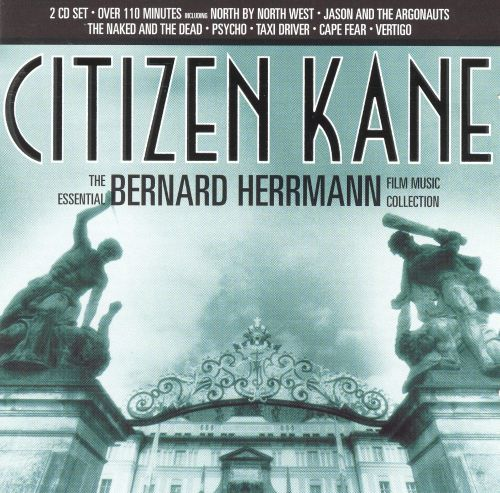 Citizen Kane: The Essential Bernard Herrmann Film Music Collection