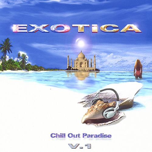 Exotica: Chill-Out Paradise, Vol. 1