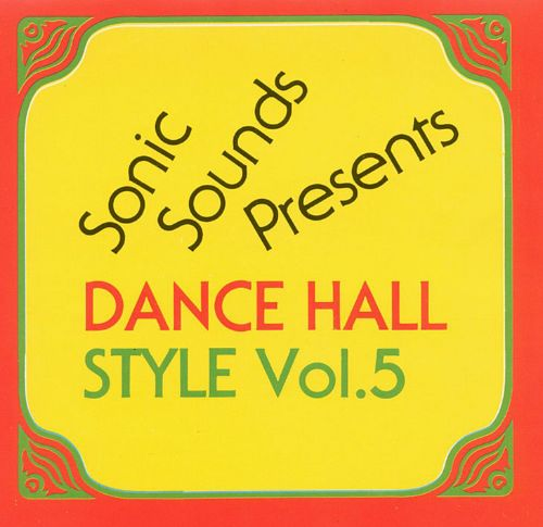 Sonic Sounds Presents Dance Hall Style, Vol. 5