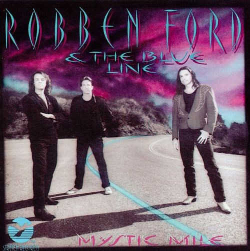 Mystic Mile Robben Ford Amp The Blue Line Robben Ford