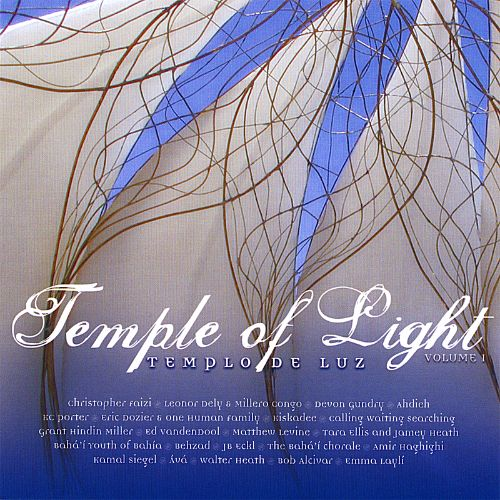 Dedicated to the Bahá'í Temple of Chile: Temple Of Light, Vol. 1
