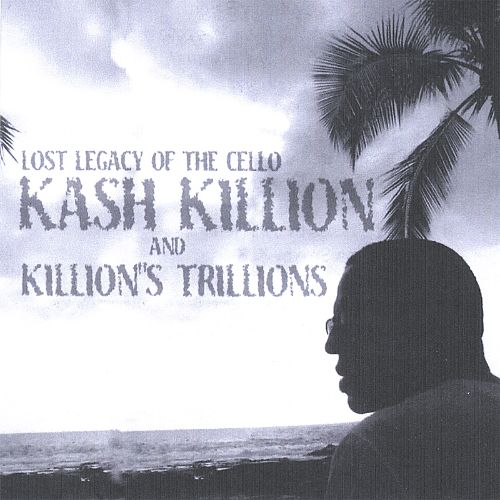 Lost Legacy of the Cello Kash Killion and Killion's Trillions