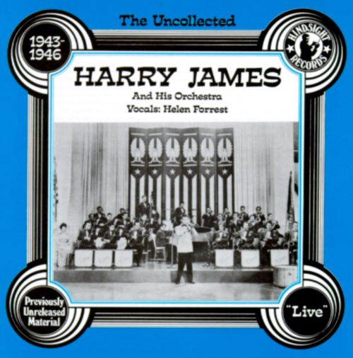 The Uncollected Harry James & His Orchestra, Vol. 1 (1943-1946)