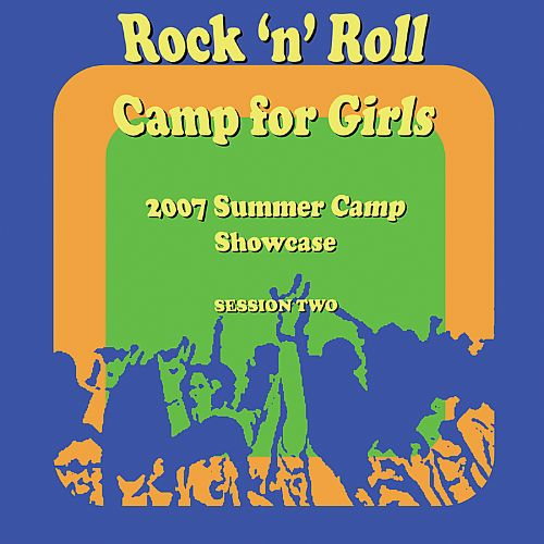 Rock 'n' Roll Camp for Girls: 2007 Summer Camp Showcase, Session 2