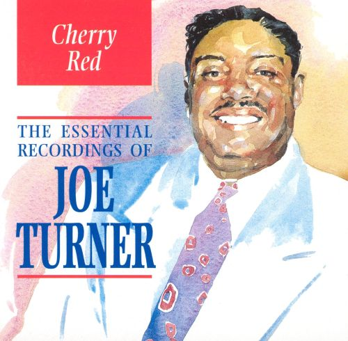 Cherry Red: The Essential Recordings Of Big Joe Turner