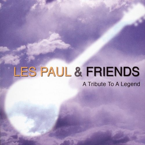 Les Paul and Friends: Tribute to a Legend