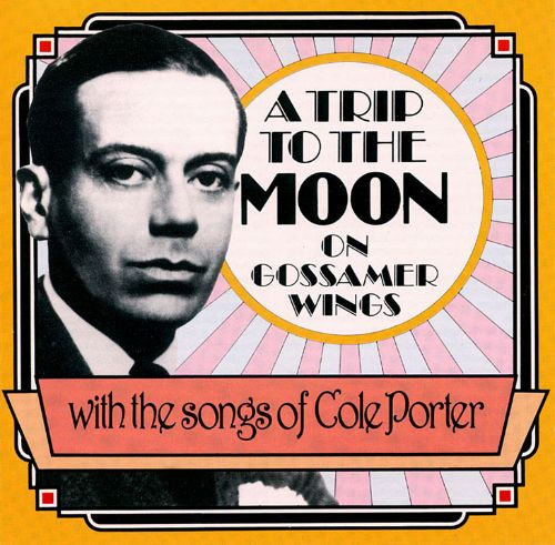 A Cole Porter: Trip to the Moon on Gossamer Wings