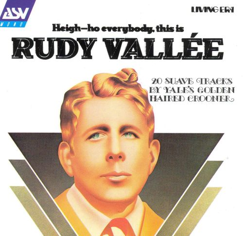 Heigh-Ho Everybody, This Is Rudy Vallée