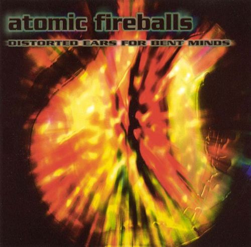 Atomic Fire Balls: Distorted Ears for Bent Minds