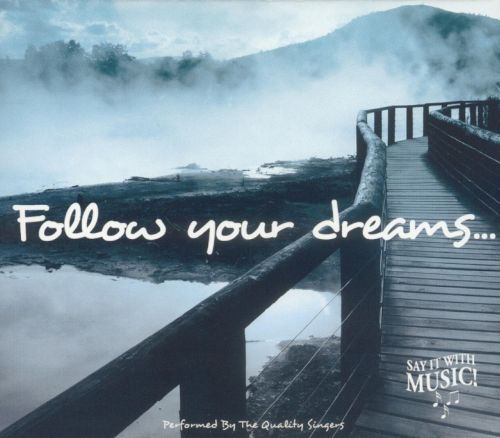 Follow Your Dreams (Support and Inspiration)
