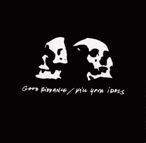 Good Riddance/Kill Your Idols