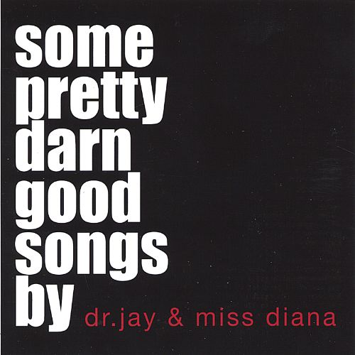 Some Pretty Darn Good Songs by Dr. Jay & Miss Diana