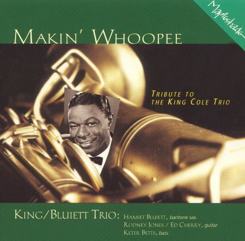 Makin' Whoopee: A Tribute to the King Cole Trio