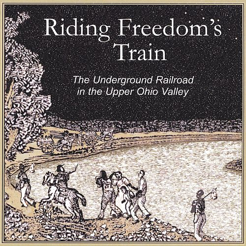 Riding Freedom's Train: The Underground Railroad in the Upper Ohio Valley