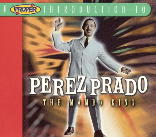 A Proper Introduction to Perez Prado: The Mambo King