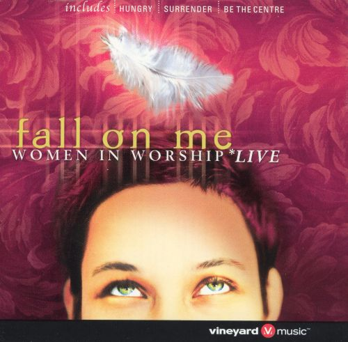 Fall on Me: Women in Worship Live