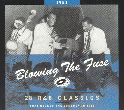 Blowing The Fuse  28 R U0026b Classics That Rocked The Jukebox In 1951