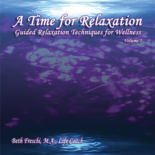 A Time for Relaxation, Vol. 1: Guided Relaxation Techniques for Wellness
