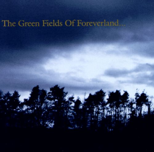 The Green Fields of Foreverland...
