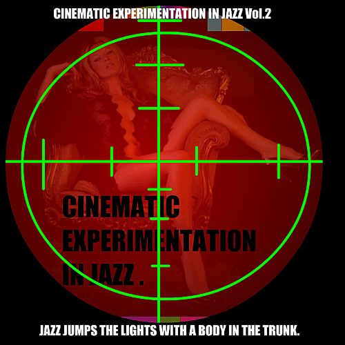 Cinematic Experimentation in Jazz, Vol. 2 : Jazz Jumps the Lights with a Body in the Tr