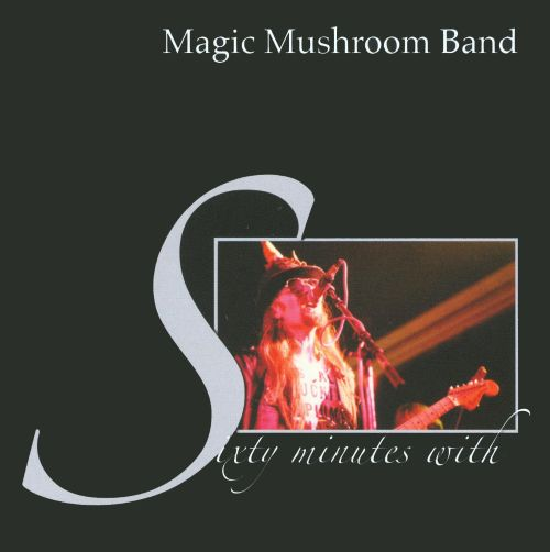 Sixty Minutes with the Magic Mushroom Band