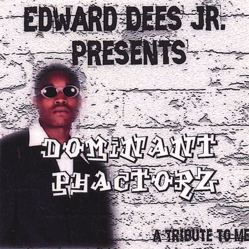 Edward Dees Jr. Presents the Dominant Phactorz a Tribute to Me