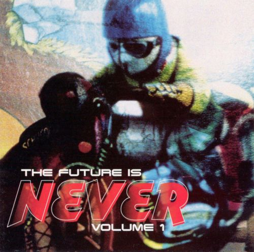 The Future Is Never, Vol. 1