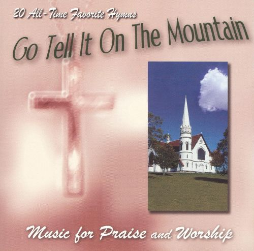 Go Tell It on the Mountain: Music for Praise and Worship