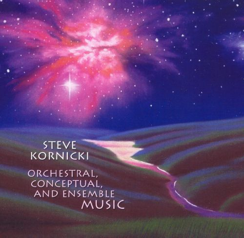 Steve Kornicki: Orchestral, Conceptual, and Ensemble Music