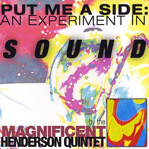 Put Me a Side: An Experiment in Sound by the Magnificent Henderson Quintet