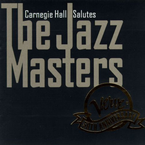 Carnegie Hall Salutes the Jazz Masters: Verve at 50