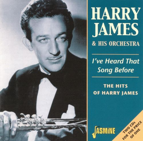 I've Heard That Song Before: The Hits of Harry James