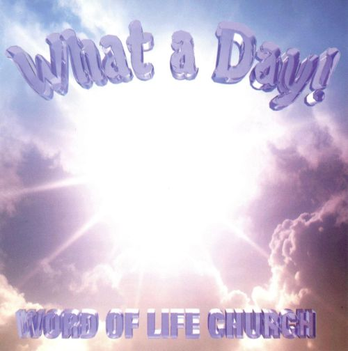 What a Day!: Word of Life Church