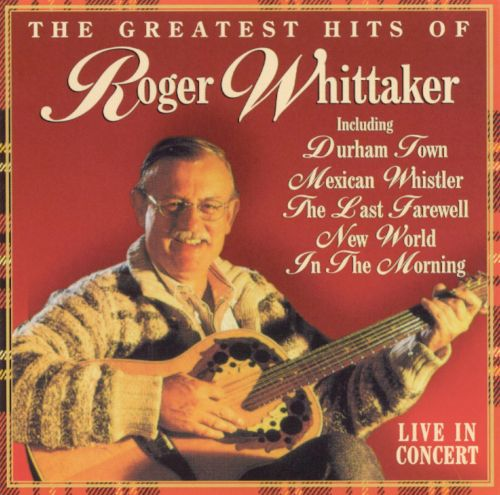 the greatest hits of roger whittaker roger whittaker