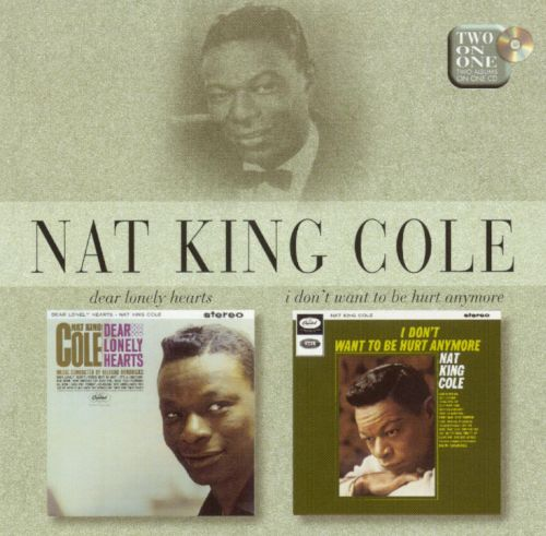 Dear Lonely Heartsi Dont Want To Be Hurt Anymore Nat King Cole