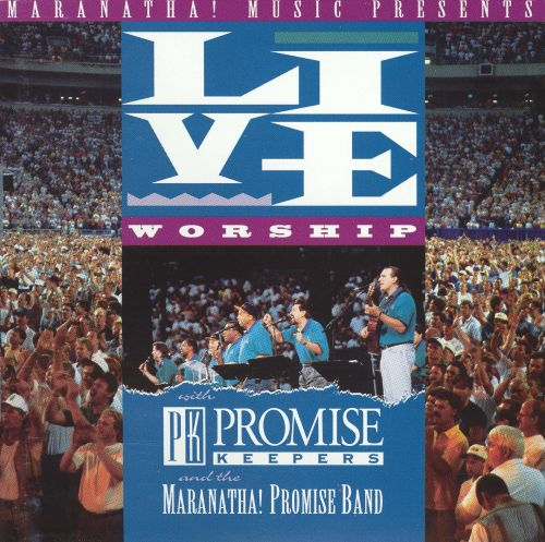 Live Worship with Promise Keepers and the Maranath