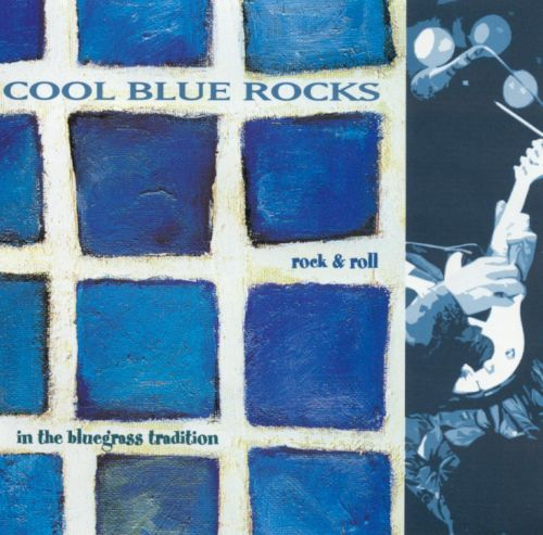 Cool Blue Rocks: Rock 'N' Roll in the Bluegrass Tradition