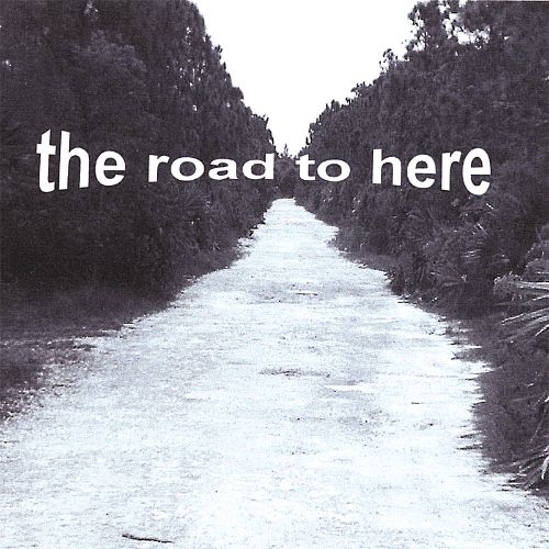 The Road to Here