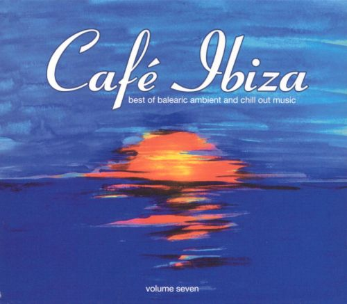 Cafe Ibiza, Vol. 7: Best of Balearic Ambient and Chill Out Music