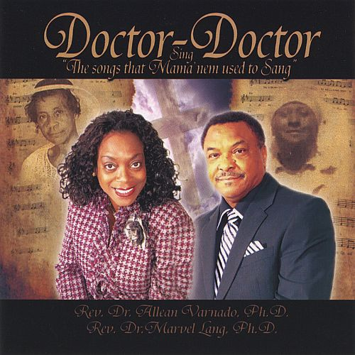 Doctor-Doctor: Sing the Songs That Mama 'N Em Used to Sang