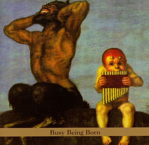 Busy Being Born