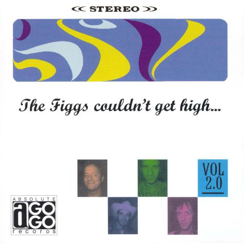 The Figgs Couldn't Get High
