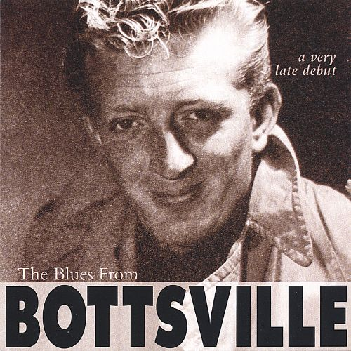 The Blues from Bottsville [A Very Late Debut]