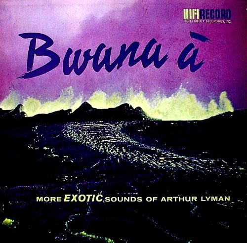 Bwana A: More Exotic Sounds of Arthur Lyman