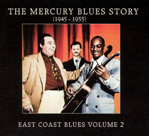 The Mercury Blues Story: East Coast Blues, Vol. 2