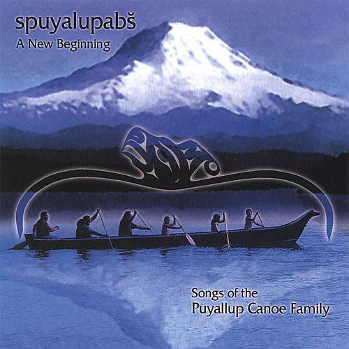 Spuyalupabs: Songs of the Puyallup Canoe Family