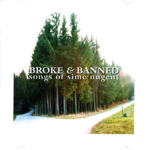 Broke & Banned: The Songs Of Sime Nugent
